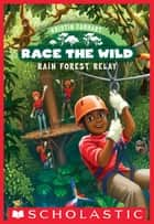Race the Wild #1: Rain Forest Relay ebook by Kristin Earhart