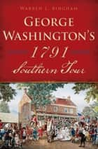 George Washington's 1791 Southern Tour ebook by Warren L. Bingham