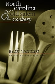 North Carolina and Old Salem Cookery ebook by Beth Tartan