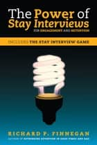 The Power of Stay Interviews for Engagement and Retention ebook by Richard P. Finnegan