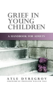 Grief in Young Children: A Handbook for Adults ebook by Dyregrov, Atle