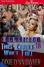 The American Soldier Collection 18: This Cradle Won't Fall ebook by Dixie Lynn Dwyer