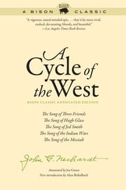 A Cycle of the West - The Song of Three Friends, The Song of Hugh Glass, The Song of Jed Smith, The Song of the Indian Wars, The Song of the Messiah ebook by John G. Neihardt, Alan Birkelbach