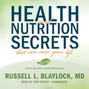 Health and Nutrition Secrets That Can Save Your Life audiobook by Russell L. Blaylock MD