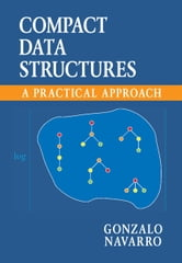 Compact Data Structures - A Practical Approach ebook by Gonzalo Navarro
