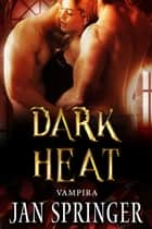 Dark Heat - Reverse Harem Vampire Romance ebook by Jan Springer