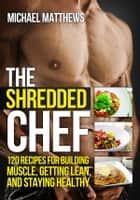 The Shredded Chef ebook by Michael Matthews