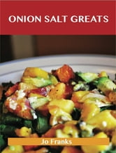 Onion Salt Greats: Delicious Onion Salt Recipes, The Top 50 Onion Salt Recipes ebook by Jo Franks