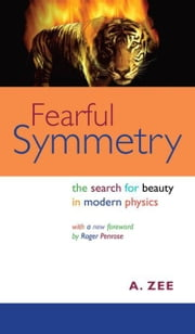 Fearful Symmetry: The Search for Beauty in Modern Physics ebook by Zee, A.
