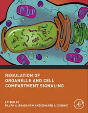 Regulation of Organelle and Cell Compartment Signaling: Cell Signaling Collection ebook by Bradshaw, Ralph A.