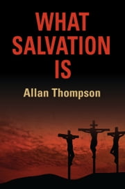 What Salvation Is ebook by Allan Thompson