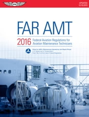 FAR-AMT 2016 (eBook - epub) - Federal Aviation Regulations for Aviation Maintenance Technicians ebook by Federal Aviation Administration (FAA)/Aviation Supplies & Academics (ASA)