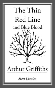 The Thin Red Line - And Blue Blood ebook by Arthur Griffiths