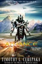Alliance - Two Worlds Book #2 ebook by Timothy L. Cerepaka