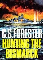 Hunting the Bismarck ebook by C. S. Forester