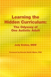 Learning the Hidden Curriculum - The Odyssey of One Autistic Adult ebook by Judy Endow MSW
