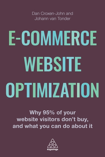 E-Commerce Website Optimization - Why 95% of Your Website Visitors Don't Buy, and What You Can Do About it ebook by Dan Croxen-John,Johann van Tonder