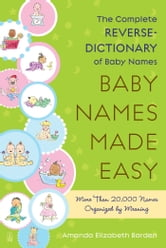 Baby Names Made Easy - The Complete Reverse-Dictionary of Baby Names ebook by Amanda Elizabeth Barden
