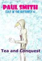 Tea and Conquest (Cult of the Butterfly 4) ebook by Paul Smith