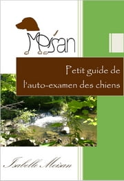 Petit guide de l'auto-examen des chiens ebook by Kobo.Web.Store.Products.Fields.ContributorFieldViewModel
