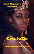 Cristelle- Eroticism and Tarot - Black Venus, #1 ebook by Louis Alexandre Forestier