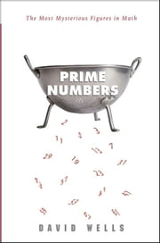 Prime Numbers: The Most Mysterious Figures in Math ebook by Wells, David