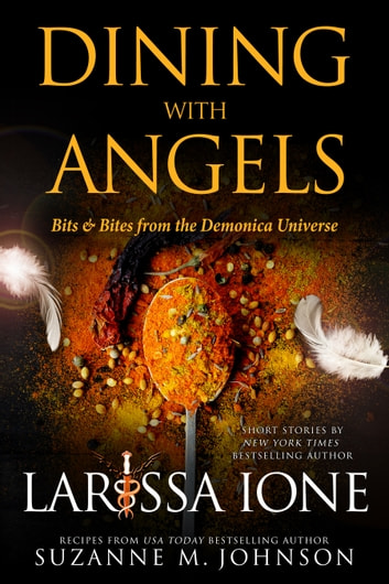 Dining with Angels: Bits & Bites from the Demonica Universe ebook by Larissa Ione,Suzanne M. Johnson