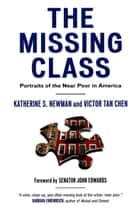 The Missing Class - Portraits of the Near Poor in America ebook by Katherine Newman, Victor Tan Chen