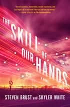 The Skill of Our Hands ebook by Steven Brust,Skyler White