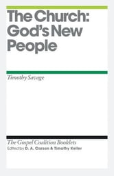 The Church - God's New People ebook by Tim Savage,D. A. Carson,Timothy Keller