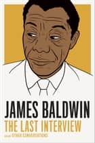 James Baldwin: The Last Interview - and other Conversations ebook by James Baldwin, Quincy Troupe