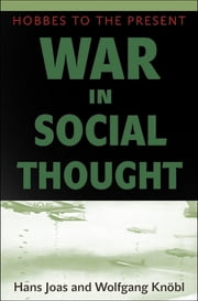 War in Social Thought - Hobbes to the Present ebook by Hans Joas,Wolfgang Knöbl