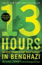 13 Hours - The Inside Account of What Really Happened In Benghazi ebook by Annex Security Team, Mitchell Zuckoff