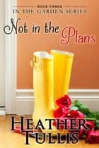 Not In The Plans ebook by Heather Tullis