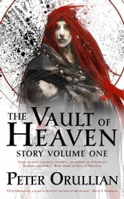 The Vault of Heaven: Story Volume One ebook by Peter Orullian