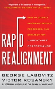 Rapid Realignment: How to Quickly Integrate People, Processes, and Strategy for Unbeatable Performance ebook by George Labovitz,Victor Rosansky