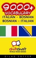 9000+ Vocabulary Italian - Bosnian ebook by Gilad Soffer