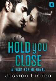 Hold You Close: A Fight For Me Novel ebook by Jessica Linden