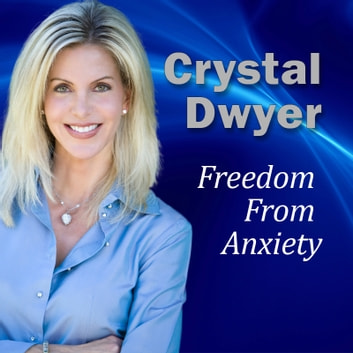 Freedom From Anxiety - 30 minute Guided Imagery/Hypnosis Audio audiobook by Crystal Dwyer
