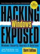 Hacking Exposed Windows: Microsoft Windows Security Secrets and Solutions, Third Edition ebook by Joel Scambray