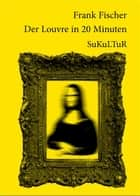 Der Louvre in 20 Minuten ebook by Frank Fischer