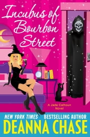 Incubus of Bourbon Street (Jade Calhoun, Book 6) ebook by Deanna Chase