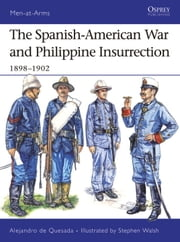 The Spanish-American War and Philippine Insurrection - 1898-1902 ebook by Stephen Walsh,Alejandro de Quesada