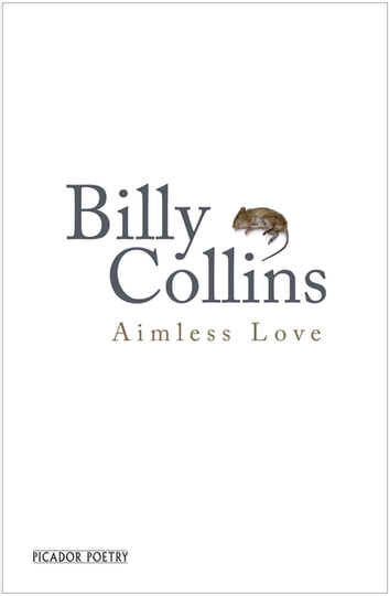 Aimless Love - New and Selected Poems ebook by Billy Collins