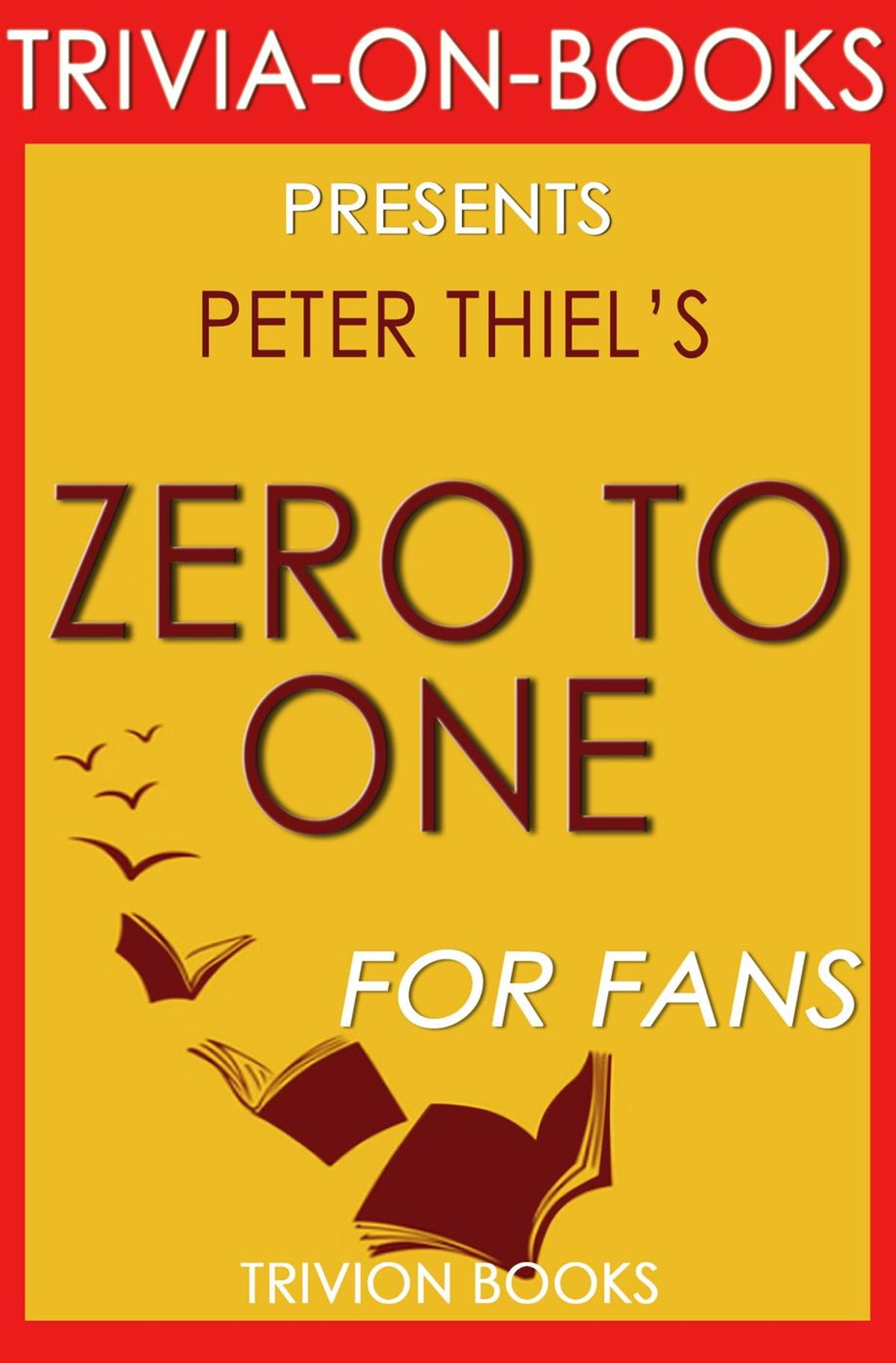 Zero to One: Notes on Startups, or How to Build the Future by Peter Thiel  (Trivia-On-Books) eBook by Trivion Books - 9781533774262 | Rakuten Kobo