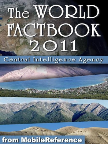 CIA World Factbook 2011: Complete Unabridged Edition. Detailed Country Maps and other information (Mobi Reference) ebook by Central Intelligence Agency