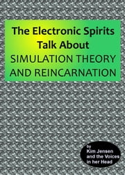 The Electronic Spirits Talk About Simulation Theory and Reincarnation ebook by Kim Jensen