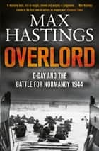 Overlord - D-Day and the Battle for Normandy ebook by Max Hastings