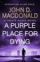 A Purple Place for Dying: Introduction by Lee Child - Travis McGee, No. 3 ebook by John D MacDonald