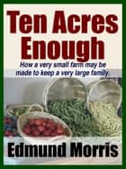 Ten Acres Enough ebook by Midwest Journal Press,Edmund Morris,Dr. Robert C. Worstell